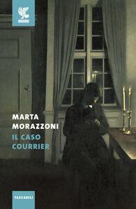 Foto Cover di Il caso Courrier, Libro di Marta Morazzoni, edito da Guanda