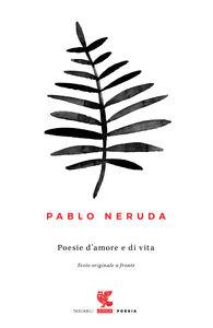 Libro Poesie d'amore e di vita. Testo spagnolo a fronte Pablo Neruda