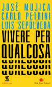 Libro Vivere per qualcosa José Pepe Mujica Carlo Petrini Luis Sepúlveda