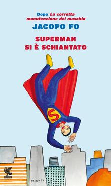 Superman si è schiantato - Jacopo Fo - copertina