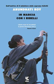 In marcia con i ribelli - Arundhati Roy - copertina