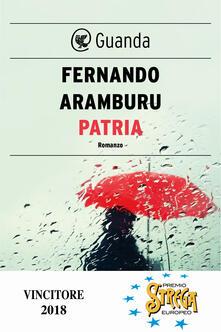 Patria - Fernando Aramburu,Bruno Arpaia - ebook