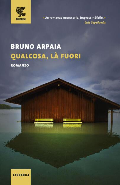 Qualcosa, là fuori - Bruno Arpaia - Libro - Guanda - Tascabili Guanda.  Narrativa   IBS