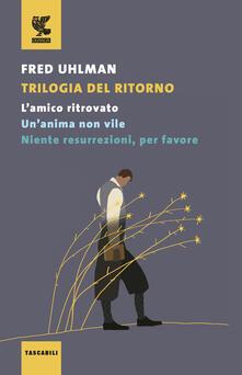 Premioquesti.it Trilogia del ritorno: L'amico ritrovato-Un'anima non vile-Niente resurrezioni, per favore Image