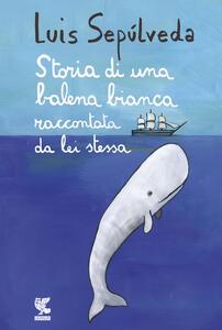 Storia di una balena bianca raccontata da lei stessa - Luis Sepúlveda - copertina