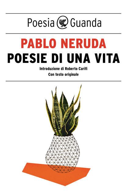 Poesie Di Una Vita Testo Spagnolo A Fronte Neruda Pablo Ebook Epub Con Drm Ibs