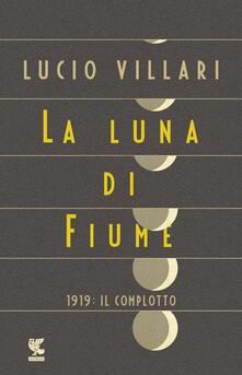La luna di Fiume. 1919: il complotto.pdf