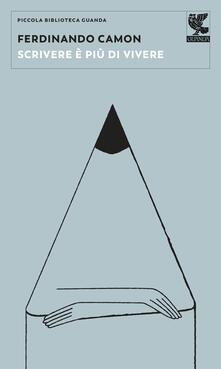 Scrivere è più di vivere - Ferdinando Camon - copertina