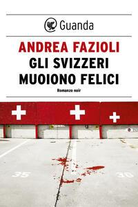 Gli svizzeri muoiono felici - Andrea Fazioli - ebook