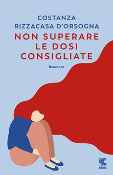 Non superare le dosi consigliate - Costanza Rizzacasa D'Orsogna - copertina