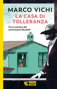 Libro La casa di tolleranza. Tre avventure del commissario Bordelli Marco Vichi