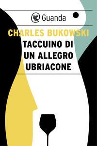 Taccuino di un allegro ubriacone - Charles Bukowski,Simona Viciani - ebook