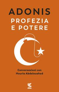 Libro Profezia e potere. Conversazioni con Houria Abdelouahed Adonis Houria Abdelouahed