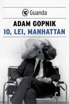Io, lei, Manhattan - Isabella C. Blum,Adam Gopnik - ebook