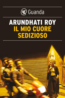 Il mio cuore sedizioso - Arundhati Roy - ebook