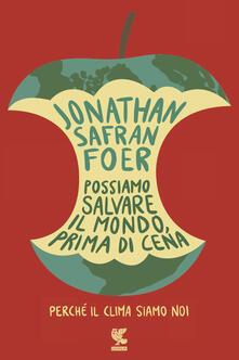 Possiamo salvare il mondo, prima di cena. Perché il clima siamo noi - Jonathan Safran Foer - ebook