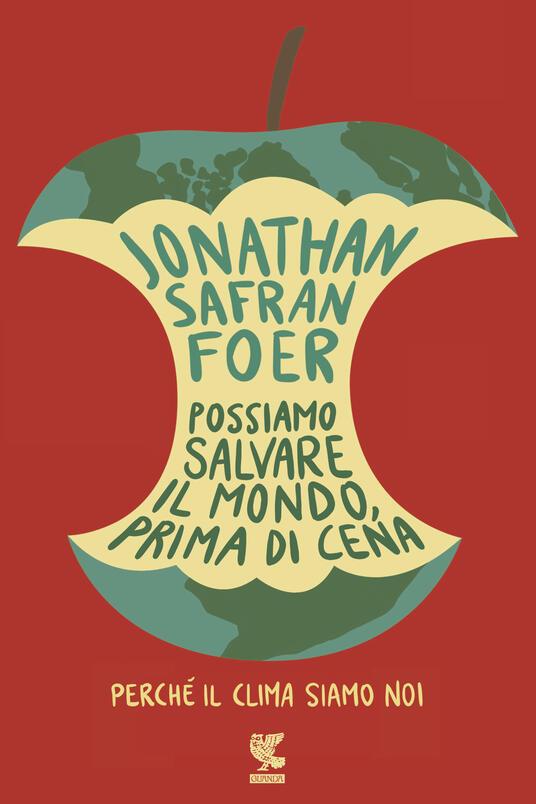Possiamo salvare il mondo, prima di cena. Perché il clima siamo noi - Irene Abigail Piccinini,Jonathan Safran Foer - ebook