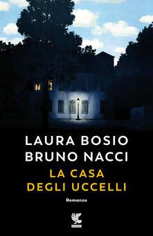 La casa degli uccelli - Laura Bosio,Bruno Nacci - copertina