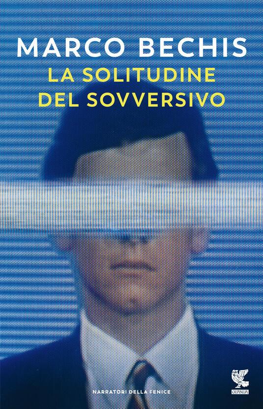 La solitudine del sovversivo - Marco Bechis - Libro - Guanda - Narratori della Fenice | IBS