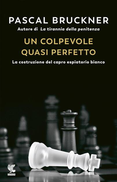 Un colpevole quasi perfetto. La costruzione del capro espiatorio bianco -  Pascal Bruckner - Libro - Guanda - Biblioteca della Fenice | IBS