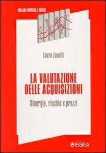 Libro La valutazione delle acquisizioni. Sinergie, rischio e prezzi Laura Zanetti