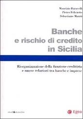 Banche e rischio di credito in Sicilia. Riorganizzazione della funzione creditizia e nuove relazioni tra banche e imprese