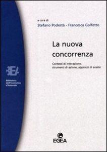 Libro La nuova concorrenza. Contesti di interazione, strumenti di azione, approcci di analisi