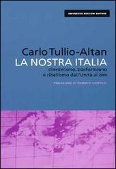 La nostra Italia. Clientelismo, trasformismo e ribellismo dall'unità al 2000