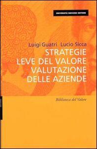 Foto Cover di Strategie, leve del valore, valutazione delle aziende, Libro di Luigi Guatri,Lucio Sicca, edito da EGEA