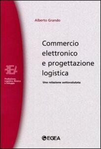 Foto Cover di Commercio elettronico e progettazione logistica. Una relazione sottovalutata, Libro di Alberto Grando, edito da EGEA