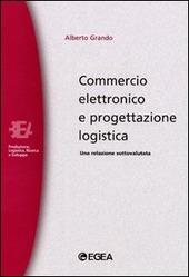 Commercio elettronico e progettazione logistica. Una relazione sottovalutata