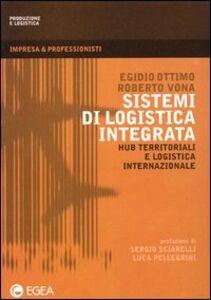 Libro Sistemi di logistica integrata. Hub territoriali e logistica internazionale Egidio Ottimo , Roberto Vona