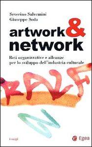 Libro Artwork & network. Reti organizzative e alleanze per lo sviluppo dell'industria culturale Severino Salvemini , Giuseppe Soda