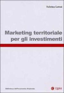 Foto Cover di Marketing territoriale per gli investimenti, Libro di Sabrina Latusi, edito da EGEA