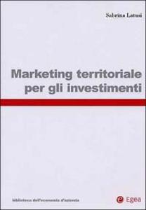 Libro Marketing territoriale per gli investimenti Sabrina Latusi