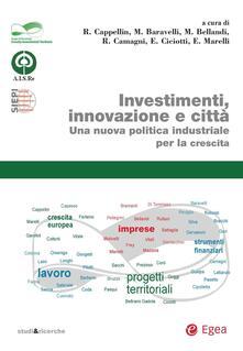Investimenti, innovazione e città. Una nuova politica industriale per la crescita - Maurizio Baravelli,Marco Bellandi,Roberto Camagni,Riccardo Cappellin - ebook