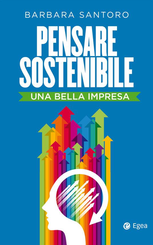 Pensare sostenibile. Una bella impresa - Barbara Santoro - ebook