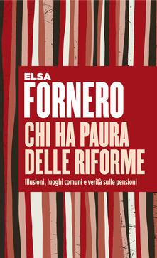 Chi ha paura delle riforme. Illusioni, luoghi comuni e verità sulle pensioni - Elsa Fornero - ebook