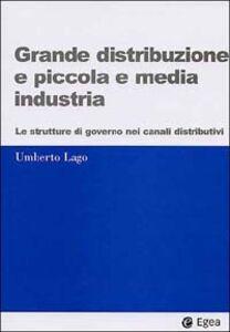 Libro Grande distribuzione e piccola e media industria. Le strutture di governo nei canali distributivi Umberto Lago