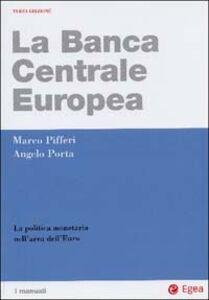 Libro La Banca centrale europea. La politica monetaria nell'area dell'euro Marco Pifferi , Angelo Porta