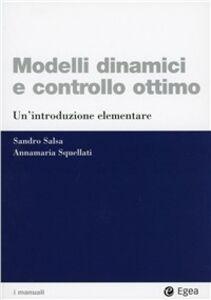 Foto Cover di Modelli dinamici e controllo ottimo. Un'introduzione elementare, Libro di Sandro Salsa,Annamaria Squellati Marinoni, edito da EGEA