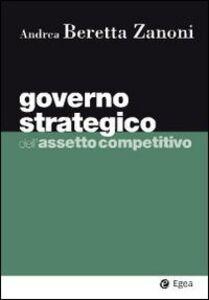 Foto Cover di Governo strategico dell'assetto competitivo, Libro di Andrea Beretta Zanoni, edito da EGEA