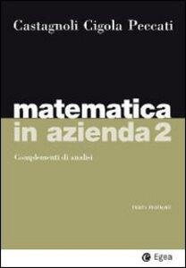 Libro Matematica in azienda. Vol. 2: Complementi di analisi. Erio Castagnoli , Margherita Cigola , Lorenzo Peccati