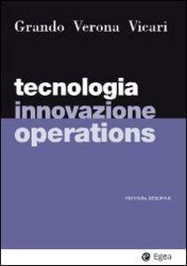 Libro Tecnologia, innovazione, operations Alberto Grando , Gianmario Verona , Salvatore Vicari