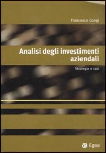 Analisi degli investimenti aziendali. Strategie e casi