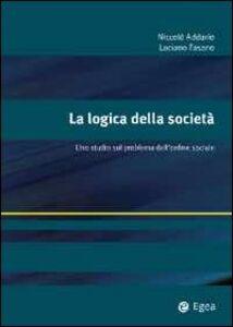 Foto Cover di La logica della società. Uno studio sul problema dell'ordine sociale, Libro di Nicolò Addario,Luciano Fasano, edito da EGEA