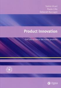 Libro Product innovation. Dall'idea al lancio del nuovo prodotto Salvatore Vicari , Paola Cillo , Deborah Raccagni