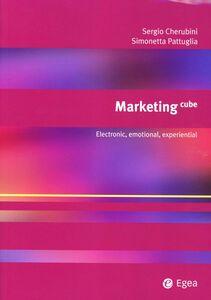 Libro Marketing cube. Electronic, emotional, experiential Sergio Cherubini , Simonetta Pattuglia