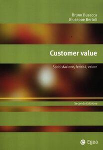 Libro Customer value. Soddisfazione, fedeltà, valore Bruno Busacca , Giuseppe Bertoli