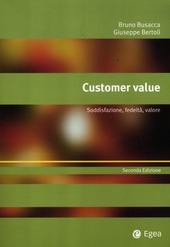 Customer value. Soddisfazione, fedeltà, valore